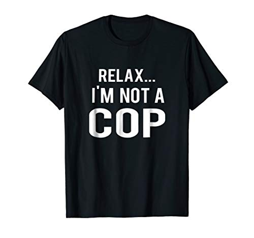 Relax I'm Not a Cop Funny Police T-shirt ()