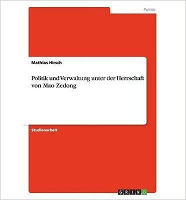 Book [ { POLITIK UND VERWALTUNG UNTER DER HERRSCHAFT VON MAO ZEDONG (GERMAN) } ] by Hirsch, Mathias (AUTHOR) Sep-24-2013 [ ]