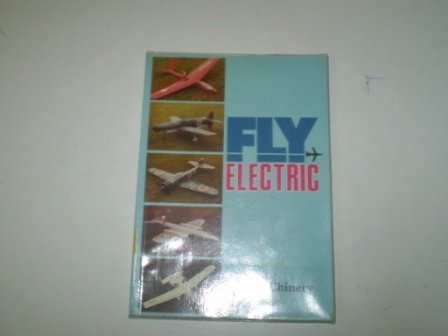 Fly Electric: An Overview for the Aeromodeller (Fly Model Electric)