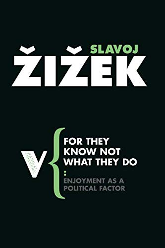 For They Know Not What They Do: Enjoyment as a Political...