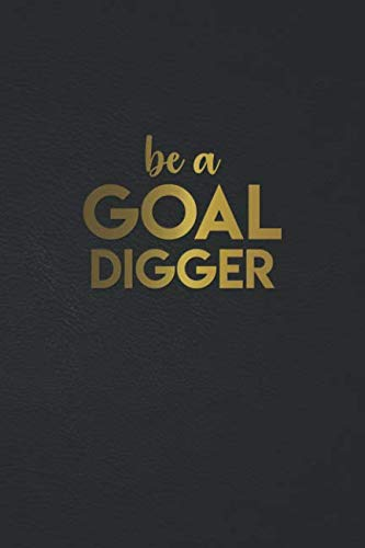 Be A Goal Digger: Golden Motivational College Ruled Journal. Pretty Girly Medium Lined Notebook for Writing, Notes, Doodling and ()