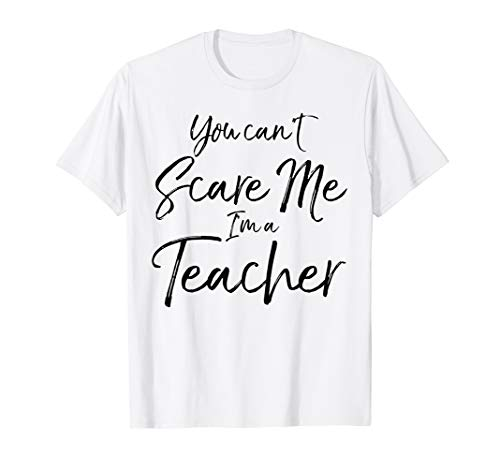 You Can't Scare Me I'm a Teacher Shirt Funny Teaching Gift]()