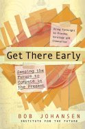 Get There Early (07) by Johansen, Bob [Hardcover (2007)]