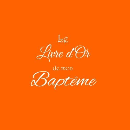 Le Livre d'or de mon Baptme .........: Livre d'or pour Baptme 21 x 21 cm Accessoires decoration idee cadeau bapteme bb Couverture Orange (French Edition)