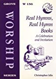 img - for Real Hymns, Real Hymn Books: A Celebration and Invitation (Worship) by Christopher Idle (2000-01-07) book / textbook / text book