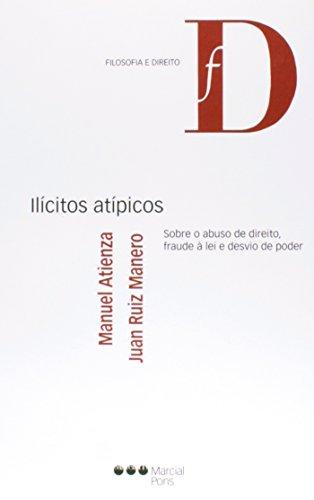 Ilícitos Atípicos - Sobre o Abuso de Direito, Fraude À Lei e Desvio de Poder - Col. Filosofia e Direito