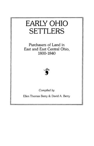 Early Ohio Settlers. Purchasers of Land in East and East Central Ohio, 1800-1840