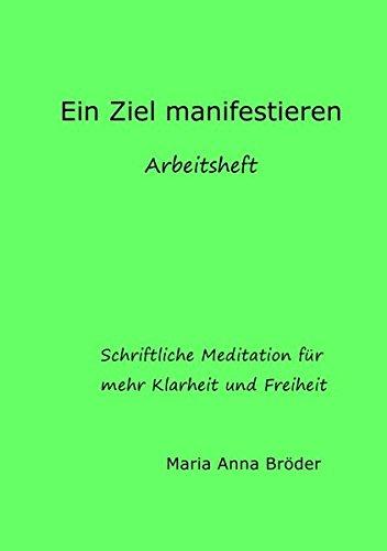 Schriftliche Meditationen für mehr Klarheit und Freiheit/Ein Ziel manifestieren: Arbeitsheft