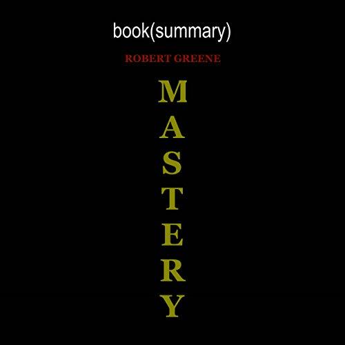 Summary of Mastery, by Robert Greene | Book Summary Includes Analysis