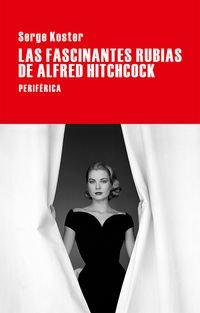 Descargar Libro Las Fascinantes Rubias De Alfred Hitchcock Serge Koster