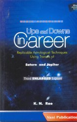 Ups and Downs in Career: Replicable Astrological Techniques Using Transits of Saturn and Jupiter (Second ENLARGED Edition) (Vedic Astrolgoy)