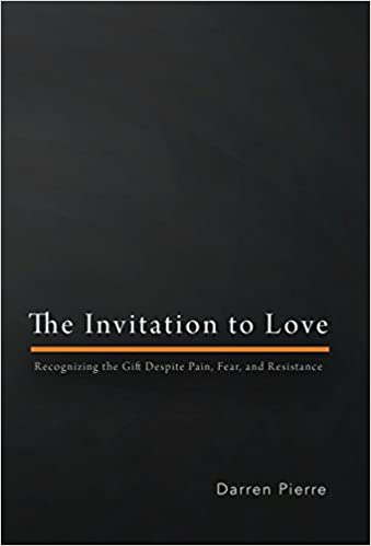 Book The Invitation to Love: Recognizing the Gift Despite Pain, Fear, and Resistance