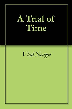 Trial of Time - Kindle edition by Vlad Neagoe. Literature & Fiction