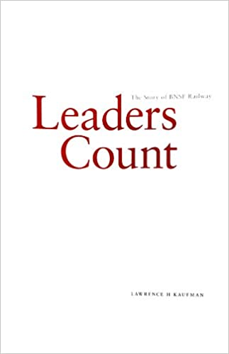 Leaders Count: The Story of the BNSF Railway: Lawrence H