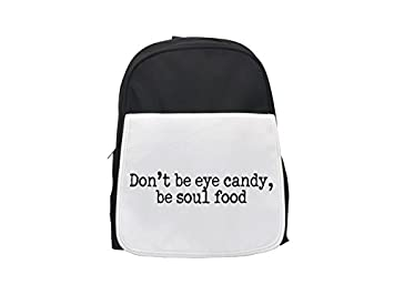 Dont be eye candy, be soul food impreso mochila infantil, bonitas mochilas