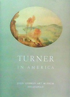 Turner Watercolor William (Turner in America: oils, water colors, drawings and some engraved works of James Mallard William Turner, English, 1775-1851)