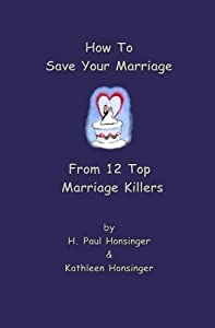 How To Save Your Marriage From 12 Top Marriage Killers by H. Paul Honsinger (2011-03-11)