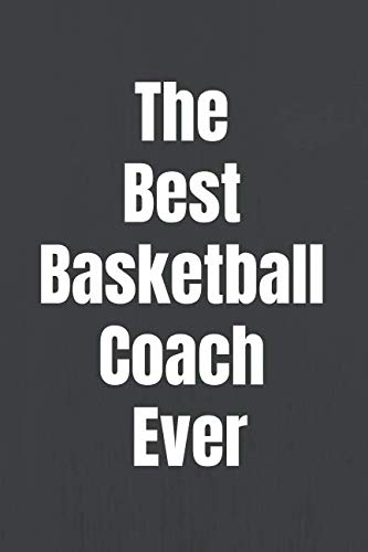 The Best Basketball Coach Ever: 110 Pages to Write in All the Plays and Practices | Perfect Gift for Basketball Coaches | Designed with Love by Basketball Lovers