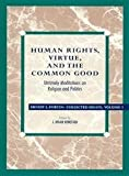 Human Rights, Virtue and the Common Good, Ernest L. Fortin, 0847682781