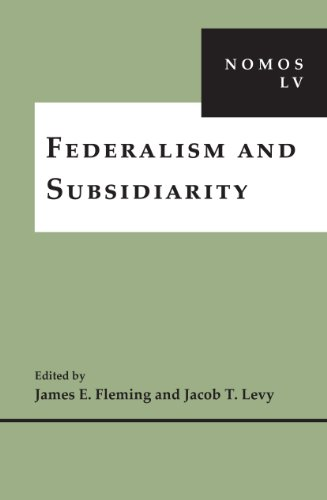 Federalism and Subsidiarity: NOMOS LV (NOMOS - American Society for Political and Legal Philosophy)