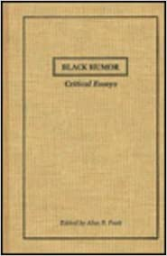 black humor critical essays garland reference library of the  black humor critical essays garland reference library of the humanities 1st edition