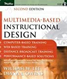 Multimedia-Based Instructional Design : Computer-Based Training; Web-Based Training; Distance Broadcast Training; Performance-Based Solutions 2ND EDITION