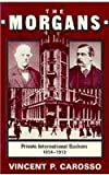 The Morgans: Private International Bankers, 1854--1913 (Harvard Studies in Business History), Vincent Carosso, 0674587294
