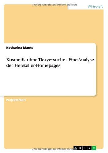 Kosmetik ohne Tierversuche - Eine Analyse der Hersteller-Homepages Taschenbuch – 15. Juni 2011 Katharina Maute GRIN Verlag 3640936884 Wirtschaft / Werbung