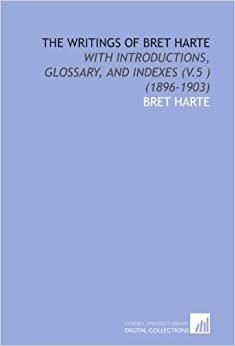 Book The Writings of Bret Harte: With Introductions, Glossary, and Indexes (V.5 ) (1896-1903)