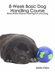 8-Week Basic Dog Handling Course: Real World Human Training for Your Dog