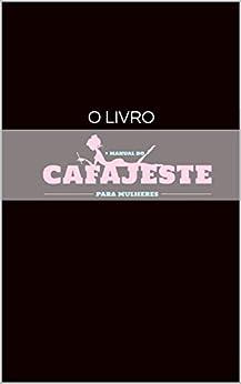 Manual do Cafajeste (Para mulheres): O Livro por [Cafa, G S]
