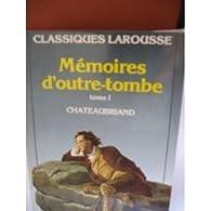 Mémoires d'Outre-Tombe - Classiques Larousse, tome 1 par François-René de Chateaubriand
