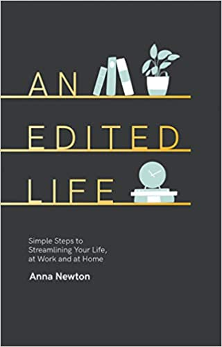 An Edited Life: Simple Steps To Streamlining Your Life, At Work And At Home por Anna Newton epub