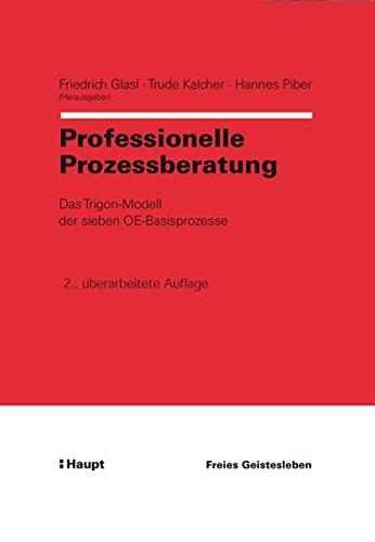 Professionelle Prozessberatung: Das Trigon-Modell der sieben OE-Basisprozesse Gebundenes Buch – 1. November 2013 Friedrich Glasl Trude Kalcher Hannes Piber Freies Geistesleben