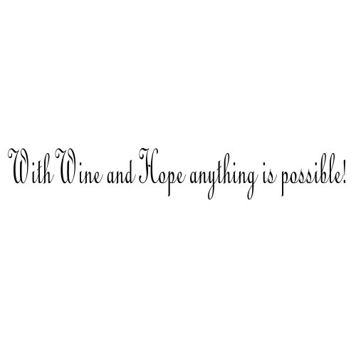 Wine Wall Decal - With Wine and Hope Anything Is Possible - Removable Vinyl Wall Decal 36