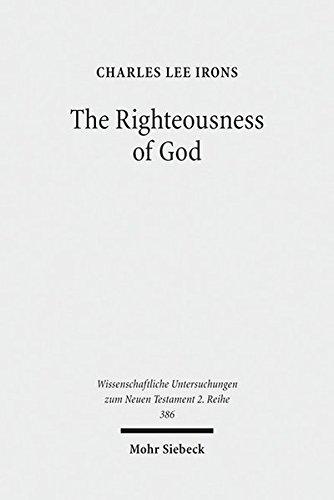 The Righteousness of God: A Lexical Examination of the Covenant-Faithfulness Interpretation (Wissenschaftliche Untersuchungen Zum Neuen Testament . 2. Reihe)