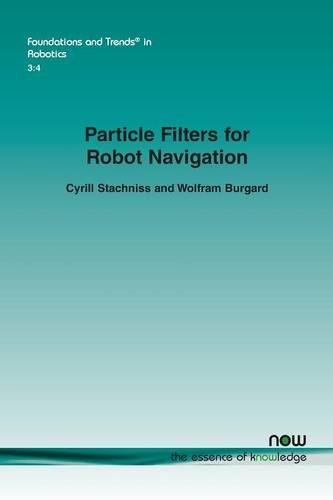 Particle Filters for Robot Navigation (Foundations and Trends in Robotics) by Now Publishers Inc
