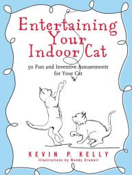 Entertaining Your Indoor Cat: 50 Fun and Inventive Amusements for Your Cat pdf epub