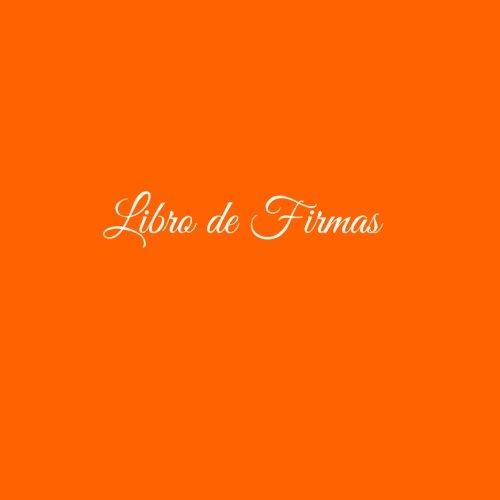 Libro de Firmas .........: Libro de Firmas para bodas eventos fiesta comunion bautizo cumpleanos baby shower restaurante hotel decoracion accesorios ... visitas Cubierta Naranja (Spanish Edition)