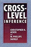 Cross-Level Inference, Achen, Christopher H. and Shively, W. Phillips, 0226002195