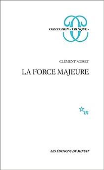 La force majeure par Clément Rosset