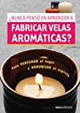 Nunca penso en aprender a fabricar velas aromaticas? / Ever thought about learning to make scented candles? (Spanish Edition)