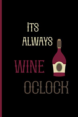Its always wine oclock: Small Funny Lined Notebook / Journal for Wine Lovers by Creative Line Publishing