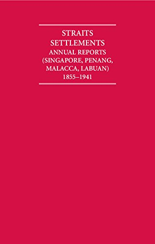 Annual Reports of the Straits Settlements 1855-1941 12 Volume Hardback Set (Cambridge Archive Editions)