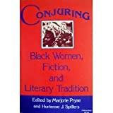Conjuring : Black Women, Fiction and Literary Tradition, Pyrse, Majorie and Spillers, Hortense J., 0253203600