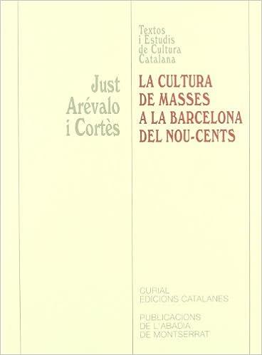 El mejor foro para descargar libros electrónicos gratis La cultura de masses a la Barcelona del Nou-cents (Textos i Estudis de Cultura Catalana) 8484154386 PDF ePub MOBI