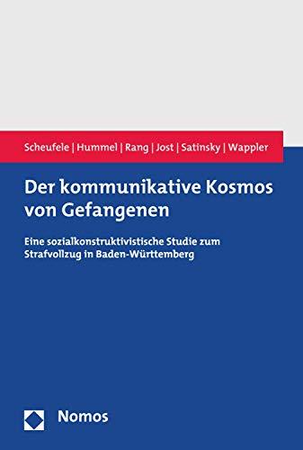 Der kommunikative Kosmos von Gefangenen: Eine sozialkonstruktivistische Studie zum Strafvollzug in Baden-Württemberg (German Edition)