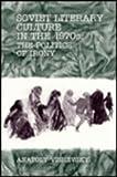 Soviet Literary Culture in the 1970s : The Politics of Irony, Vishevsky, Anatoly, 0813012260