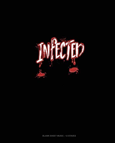 Infected: Blank Sheet Music - 12 Staves