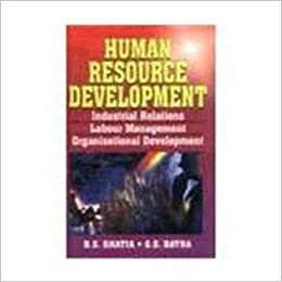 B.S. Bhatia - Human Resource Development: Industrial Relations, Labour Management, Organisational Development